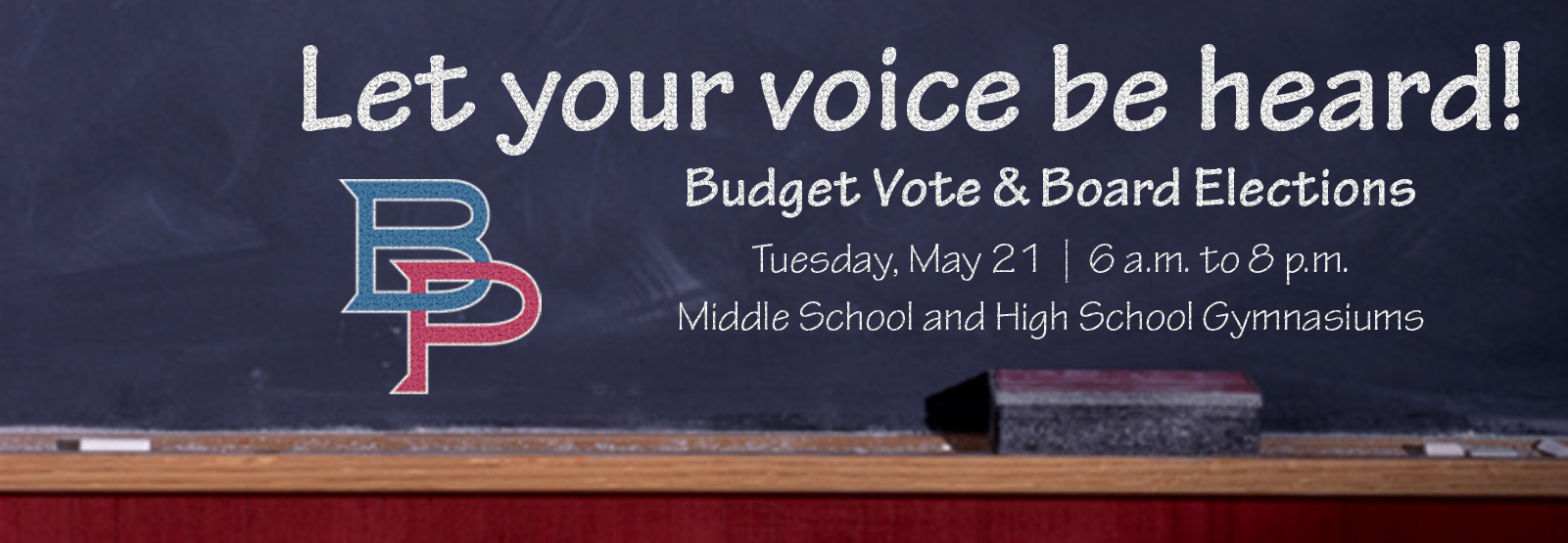 Let your voice be heard! Budget vote and board elections, Tuesday, May 21, 6 a.m.-8 p.m. Middle School and High School gymnasiums