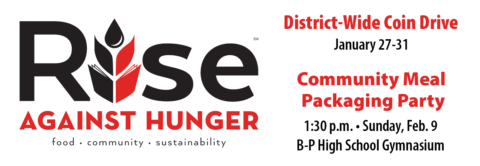 Rise Against Hunger District-Wide Coin Drive January 27-31, Community Meal Packaging Party at 1:30 p.m. Sunday, Feb. 9 at B-P High School Gymnasium
