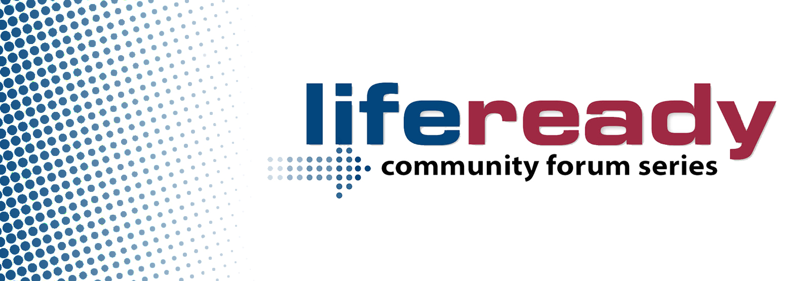 "graphic image with text ""lifeready community forum series"""
