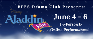 """a blue nighttime sky background shows the logo for """"Aladdin Kids"""", along with the text, """"BPES Drama Club Presents:"""" and """"June 4-6, In-Person and Online Performances!"""""""