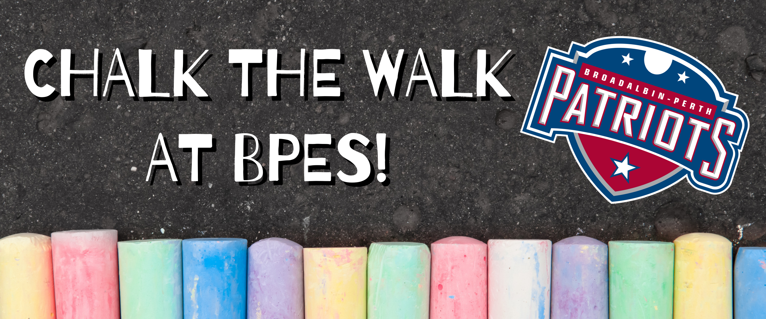 """colorful chalk is shown in a row, on top of blacktop with the Patriots logo and the text, """"Chalk the Walk at BPES!"""""""